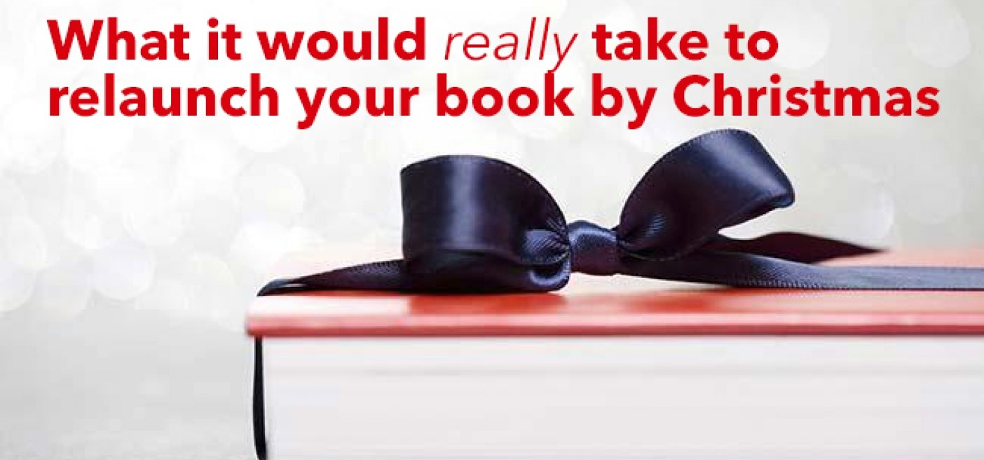 What it Would Really Take to Relaunch Your Book by Christmas