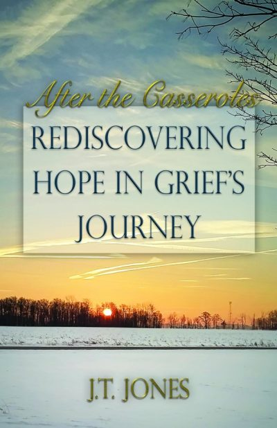 After the Casseroles: Rediscovering Hope in Grief's Journey
