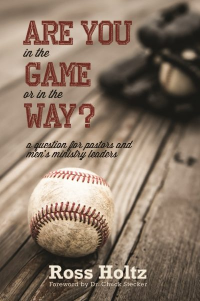 Are You in the Game or in the Way?: A Question for Pastors and Men's Ministry Leaders