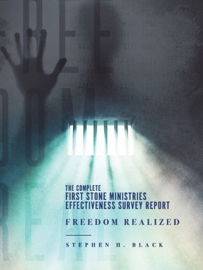 The Complete First Stone Ministries Effectiveness Survey Report - Freedom Realized by Stephen H Black