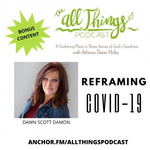 BONUS CONTENT – Reframing Covid 19 with Dawn Scott Damon – Episode 11